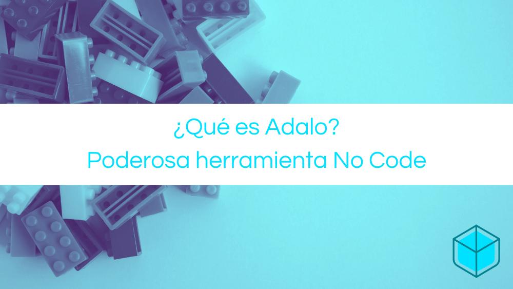 ¿Qué es Adalo? Poderosa herramienta No Code